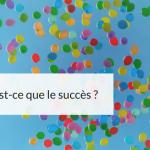 Qu'est-ce que le succès ?
