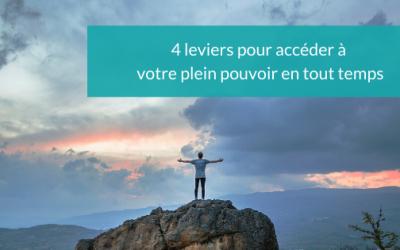 4 leviers pour accéder à votre plein pouvoir en tout temps